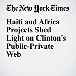 Haiti and Africa Projects Shed Light on Clinton's Public-Private Web | Mike Mcintire