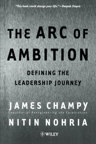 The Arc of Ambition: Defining the Leadership Journey by Champy, James, Nohria, Nitin (August 30, 2001) Paperback
