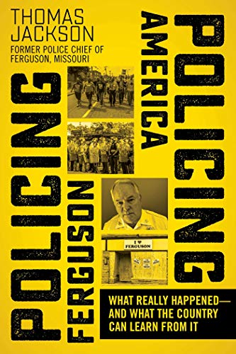 Policing Ferguson, Policing America: What Really Happened_and What the Country Can Learn from It