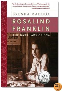 Rosalind Franklin: The Dark Lady of DNA