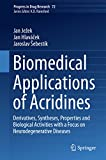 Biomedical Applications of Acridines: Derivatives, Syntheses, Properties and Biological Activities with a Focus on Neurodegenerative Diseases (Progress in Drug Research)