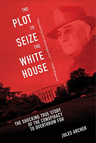 The Plot to Seize the White House: The Shocking TRUE Story of the Conspiracy to Overthrow F.D.R. cover