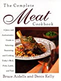 The Complete Meat Cookbook, Bruce Aidells and Denis Kelly, 0395904927