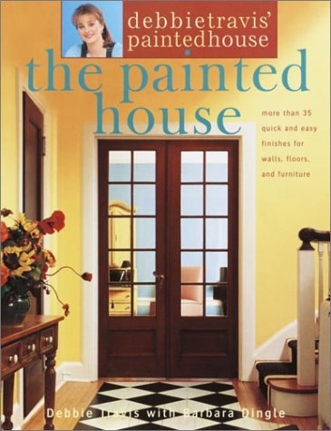 Debbie Travis' Painted House: More than 35 Quick and Easy Finishes for Walls, Floors, and - Painted Houses