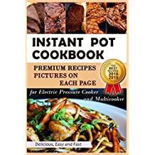 Instant Pot Cookbook - PREMIUM Recipes - Pictures on Each Page - Easy Delicious Fast - The Best Recipes 2018 - 2019 - for Electric Pressure Cooker and Multicooker