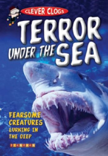 Clever Clogs: Terror Under the Sea TickTock Books