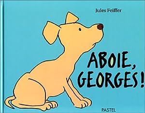 """Afficher """"Aboie, Georges !"""""""