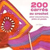 200 carrés au crochet : Pour couvertures, jetés et plaids par Jan Eaton