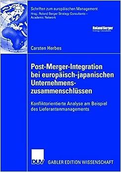Post-Merger-Integration bei Europäisch-Japanischen Unternehmenszusammenschlüssen: Konfliktorientierte Analyse am Beispiel des Lieferantenmanagements ... (Schriften zum europäischen Management)