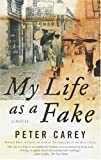 Front cover for the book My Life as a Fake by Peter Carey