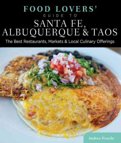 Food Lovers Guide To Santa Fe Albuquerque & Taos The Best Restaurants Markets & Local Culinary Offerings (Food Lovers) Food Lovers Guide To Santa Fe Albuquerque & Taos (Restaurants Albuquerque)