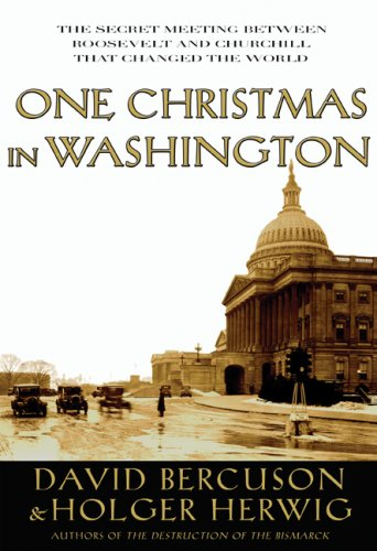 One Christmas in Washington: The Secret Meeting Between Roosevelt and Churchill That Changed the World