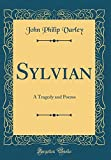 Sylvian: A Tragedy and Poems (Classic Reprint)