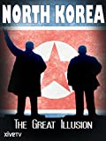 North Korea: The Great Illusion