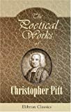 The Poetical Works of Christopher Pitt: With the Life of the Author