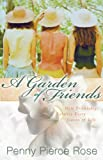 A Garden of Friends, Penny Pierce Rose, 0830737065