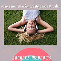 Ease Panic Attacks: Create Peace and Calm