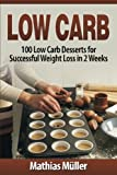 Low Carb Recipes: 100 Low Carb Desserts for Successful Weight Loss in 2 Weeks (Volume 4)