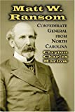 Matt W. Ransom, Confederate General from North Carolina, Clayton Charles Marlow, 0786427353