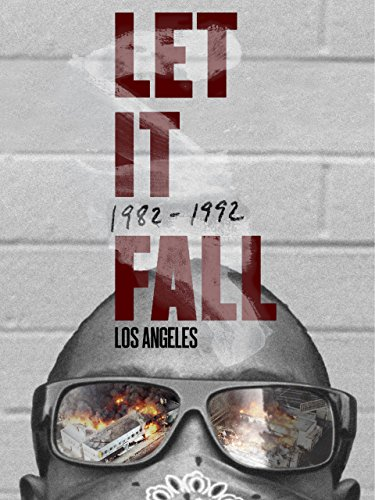 Let it Fall: Los Angeles 1982-1992 (Anna Deavere Smith Twilight Los Angeles 1992)