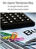 Wordpress Blog erstellen- so schnell füllt ihr euren Blog: Schritt für Schritt Anleitung (German Edition)