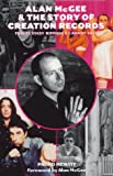 Alan McGee and the Story of Creation Records: The Ecstasy Romance Cannot Last