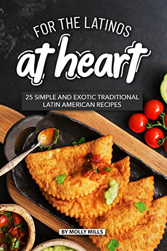 - For the Latinos at Heart: 25 Simple and Exotic Traditional Latin American Recipes