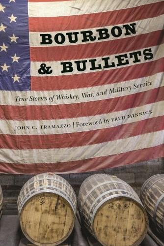 Bourbon and Bullets: True Stories of Whiskey, War, and Military Service by John C. Tramazzo