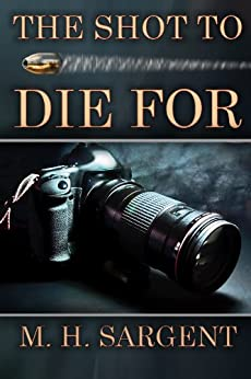 The Shot To Die For (An MP-5 CIA Series Thriller Book 2) by [Sargent, M.H.]