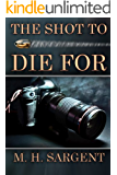 The Shot To Die For (An MP-5 CIA Series Thriller Book 2)