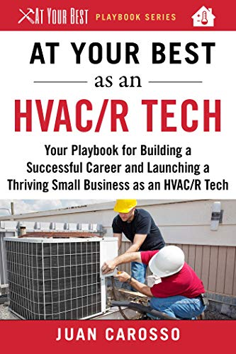 Pdf Home At Your Best as an HVAC/R Tech: Your Playbook for Building a Great Career and Launching a Thriving Small Business as an HVAC/R Tech (At Your Best Playbooks)