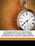 Antiquitatum et Historiae Sabariensis Ab Origine Usque Ad Praesens Tempus Libri Novem, Stephan Schnwiesner and Stephan Schönwiesner, 1175032328