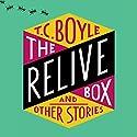 The Relive Box and Other Stories Hörbuch von T. C. Boyle Gesprochen von: T. C. Boyle