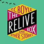 The Relive Box and Other Stories | T. C. Boyle