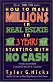 How to Make Millions in Real Estate in Three Years Starting with No Cash, Tyler G. Hicks, 0735201609