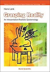 Grasping Reality: An Interpretation-Realistic Epistemology (Series on the Foundations of Natural Science and Technology,Vol. 5)