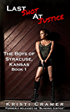 Last Shot at Justice: A Dash of Romance Suspense Novel (The Boys of Syracuse, Kansas Book 1)