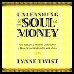 Unleashing the Soul of Money: Find Sufficiency, Freedom, & Purpose Through Your Relationship with Money | Lynne Twist
