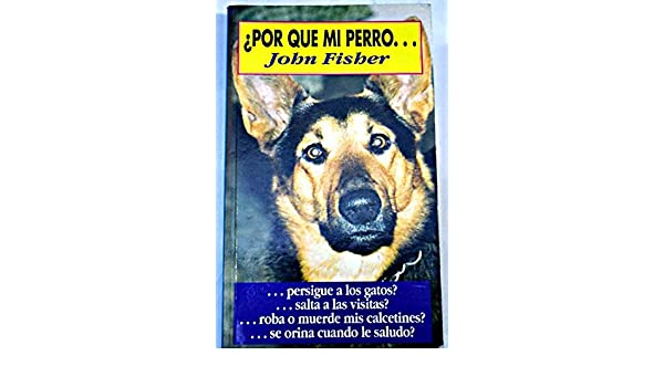 ¿POR QUE MI PERRO?: JOHN FISHER: 9788487428135: Amazon.com: Books