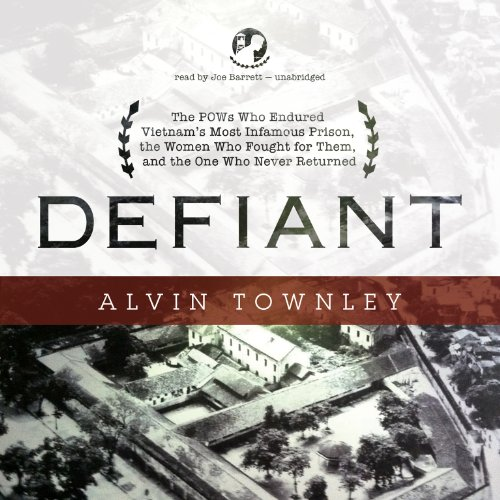 Defiant: The POWs Who Endured Vietnam's Most Infamous Prison, the Women Who Fought for Them, and the One Who Never Returned by Blackstone Audio