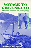 Voyage to Greenland : A Personal Initiation into Anthropology, De Laguna, Frederica, 0881338540