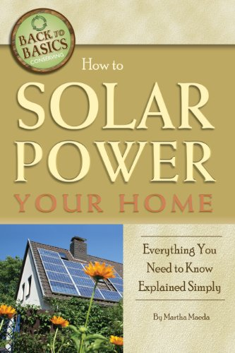 How to Solar Power Your Home: Everything You Need to Know Explained Simply (Back to Basics) by [Maeda, Martha]