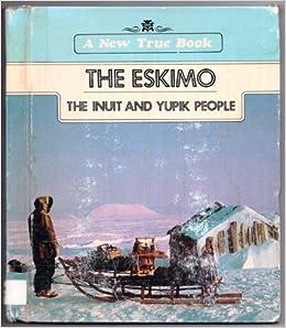 The Eskimo: The Inuit and Yupik People (New True Books