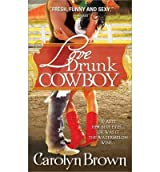 LOVE DRUNK COWBOY BY (BROWN, CAROLYN)[SOURCEBOOKS CASABLANCA]JAN-1900