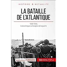 La bataille de l'Atlantique: 1939-1945, la plus longue campagne de la guerre (Grandes Batailles t. 32) (French Edition)
