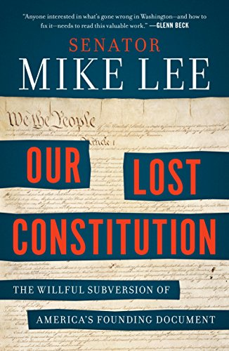 Our Lost Constitution: The Willful Subversion of America's Founding Document by [Lee, Mike]