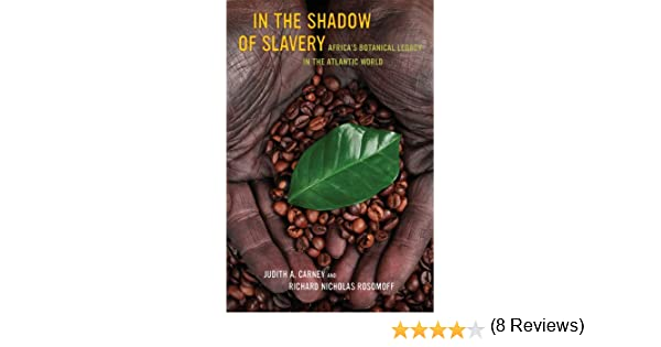 In the Shadow of Slavery: Africa's Botanical Legacy in the ...