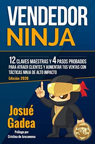 Vendedor Ninja, 12 Claves Maestras y 4 Pasos Probados Para Atraer Clientes Y Aumentar Tus Ventas Con Tacticas Ninja de Alto Imp