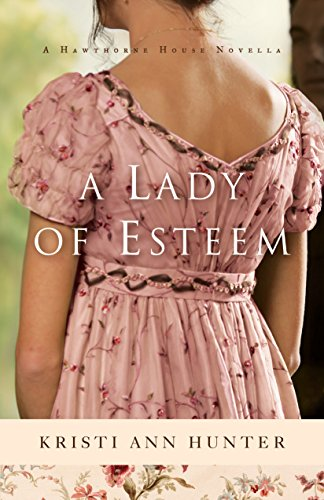 A Lady of Esteem (Hawthorne House): A Novella by [Hunter, Kristi Ann]
