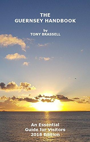 Guernsey Handbook, 2018 Edition: The Essential Guide to Guernsey (Guernsey Handbooks)